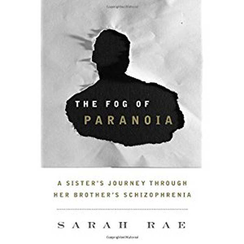 Ceața de paranoia: călătoria unei soră prin schizofrenia fratelui ei