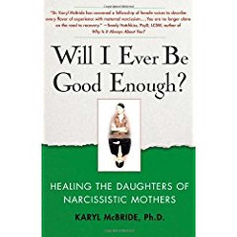 Voi fi vreodată suficient de bun? Vindecarea fiicelor mamelor narcisice
