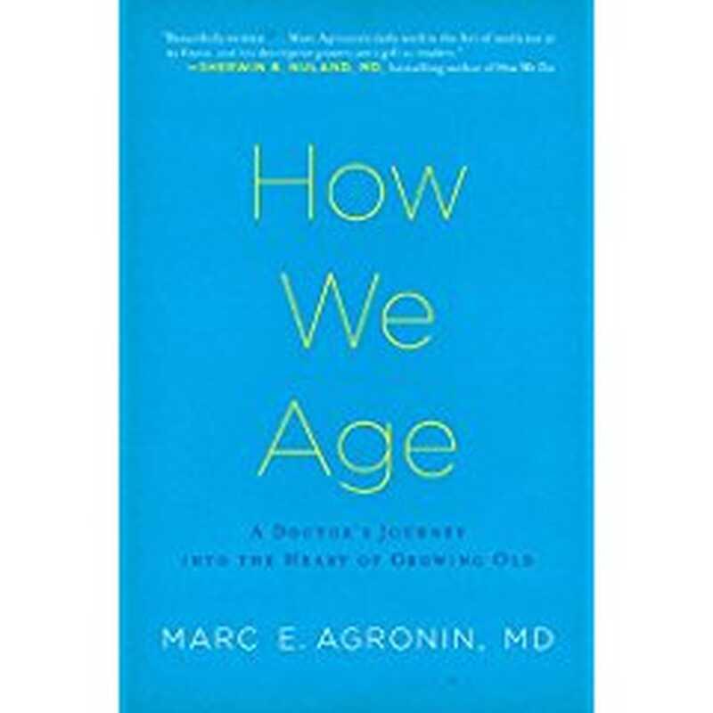 Cum îmbătrânim: călătoria unui medic în inima unei persoane în vârstă